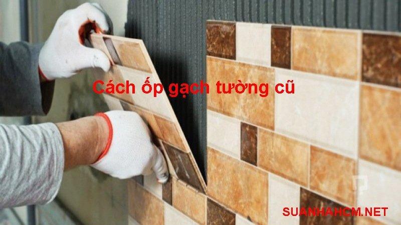 cách ốp gạch tường cũ